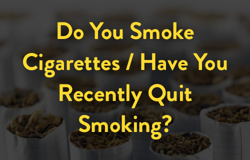 Do You Smoke Cigarettes / Have You Recently Quit?