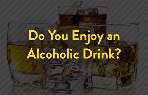 Do You Enjoy an Alcoholic Drink?