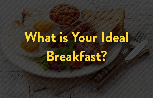 What is Your Ideal Breakfast?