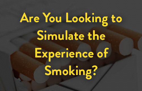 Are You Looking to Simulate the Experience of Smoking?